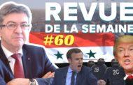 Revue de la semaine #60 : Macron, NDDL, facs, laïcité, 14 avril, Syrie, Trump, #JLMFAQ3