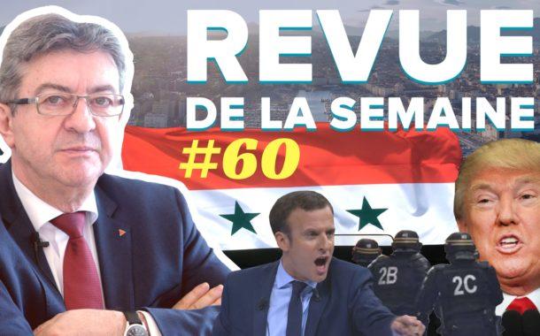 Revue de la semaine #60 - Macron, NDDL, facs, laïcité, 14 avril, Syrie, Trump, #JLMFAQ3