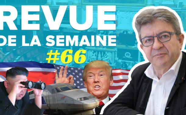Revue de la semaine #66 : Fake news, SNCF, G7, Trump, Corée du Nord