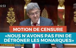 VIDÉO - MOTION DE CENSURE : «Nous n'avons pas fini de détrôner les monarques»
