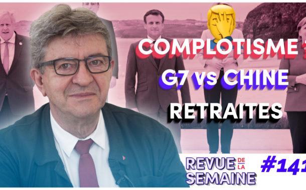 #RDLS141 - Complotisme : le bashing mensonger / G7 : la Chine visée / Retraites : la menace Macron