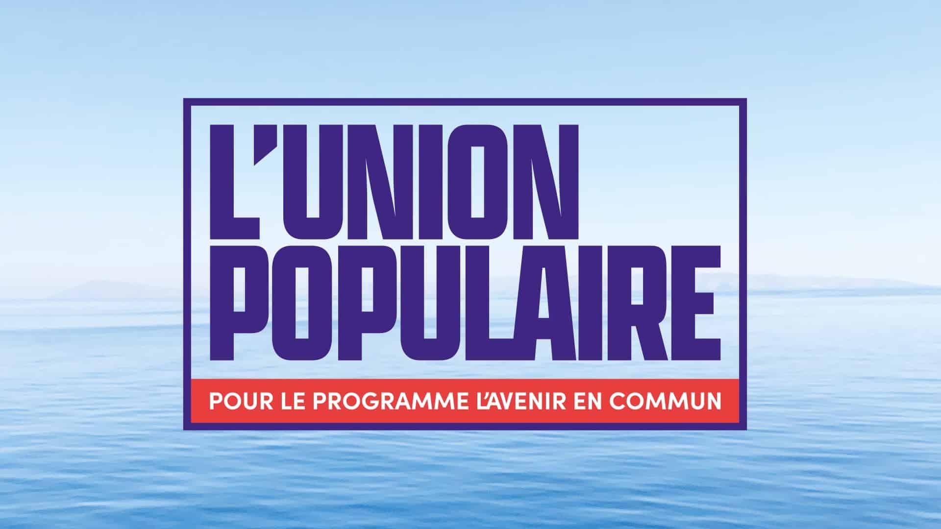 Après l'union de la gauche, vite l'union populaire !