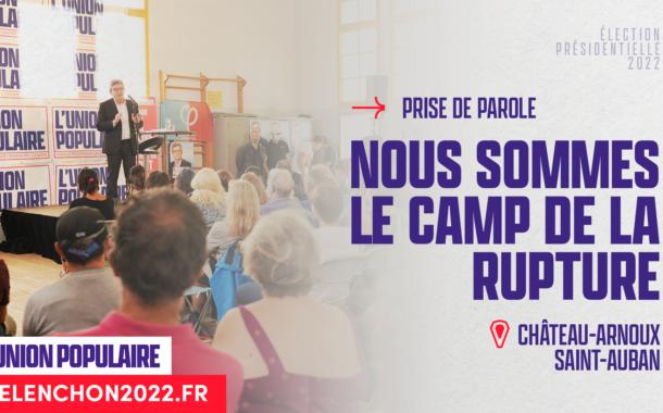 « Nous sommes le camp de la rupture » - Mélenchon à Château-Arnoux